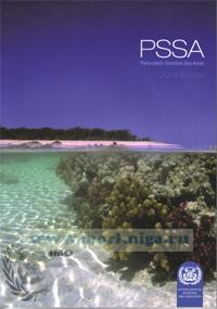 PSSA. Particularly Sensitive Sea Areas, 2007 edition. Compilation of official guidance documents and PSSAs adopted sinse 1990