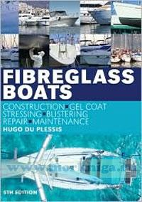 Fibreglass boats. Construction, gel coat stressing, blistering repair, maitnance. 5th edition
