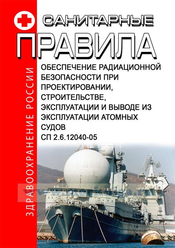СП 2.6.12040-05 Обеспечение радиационной безопасности при проектировании, строительстве, эксплуатации и выводе из эксплуатации атомных судов 2018 год. Последняя редакция