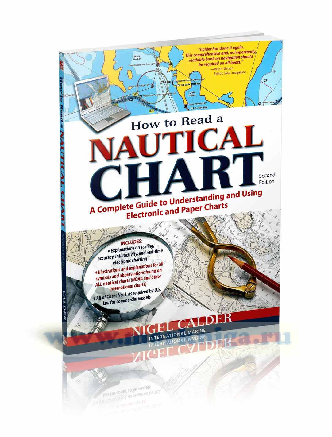 How to read a nautical chart. A complete guide to understanding and using electronic and paper charts. Second edition