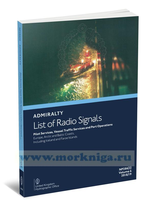 Admiralty list of radio signals. Vol 6. NP286(2) (ALRS). Pilot servises, vessel traffio, servises and port operation. Europe, Arctic and Baltic coasts, including Iceland and Faeroe Islands 2018/2019