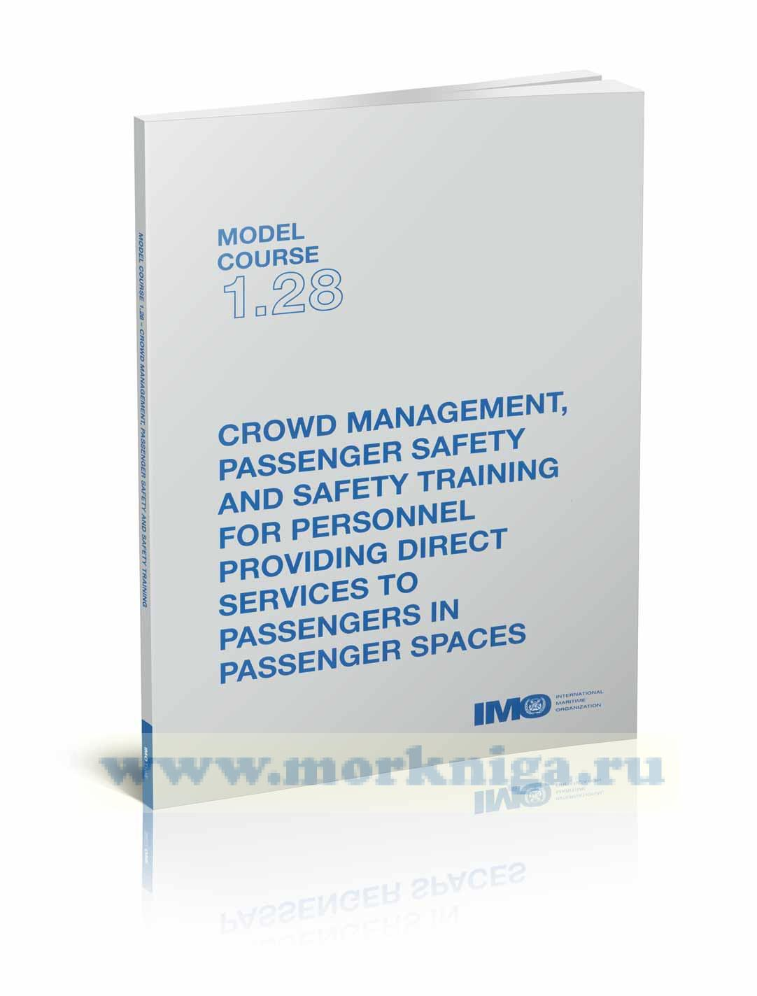 Crowd management, passenger safety and safety training for personnel providing direct services to passengers in passenger spaces. Model course 1.28