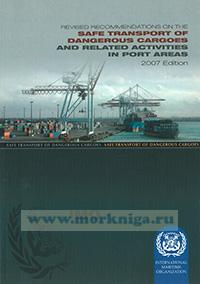 Revised recommendations on the safe transport of dangerous cargoes and related activities in port areas. 2007 Edition