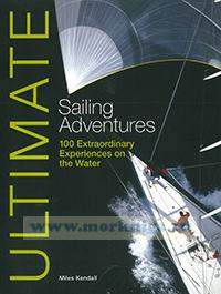 Ultimate sailing adventures. 100 extraordinary experiences on the water