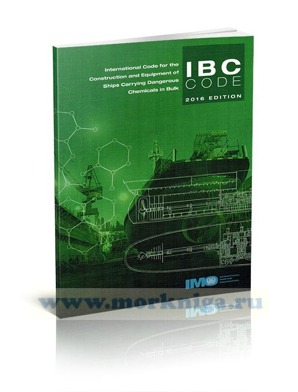 International Code for the Construction and Equipment of Ships Carrying Dangerous Chemicals in Bulk. IBC Code 2016