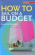 How to Sail on a Budget Alastair Buchan Adlard Coles Nautical 978-0-7136-8889-4