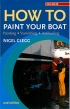 How to Paint Your Boat  Adlard Coles Nautical 978-0-7136-7571-9
