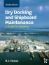 Dry Docking and Shipboard Maintenance - A Guide for Industry David House Routledge 978-1-315-69407-8