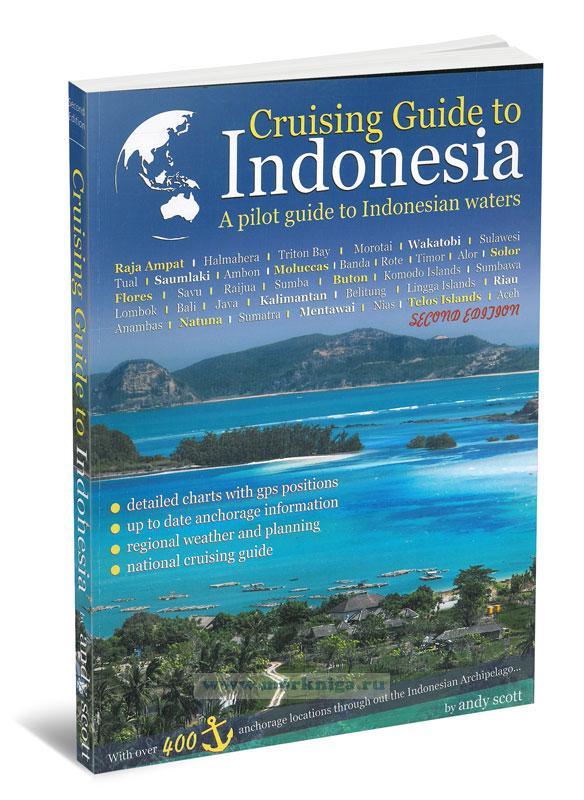 Cruising Guide to Indonesia. A pilot guide to Indonesian waters. Круизный гид по Индонезии. Руководство по плаванию в индонезийских водах