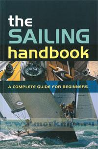 The sailing handbook. A complete guide for beginners