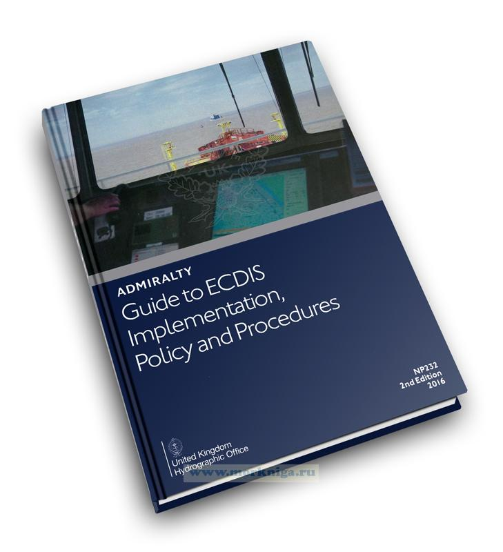 Admiralty Guide to ECDIS Implementation, Policy and Procedures. NP232. 2nd edition