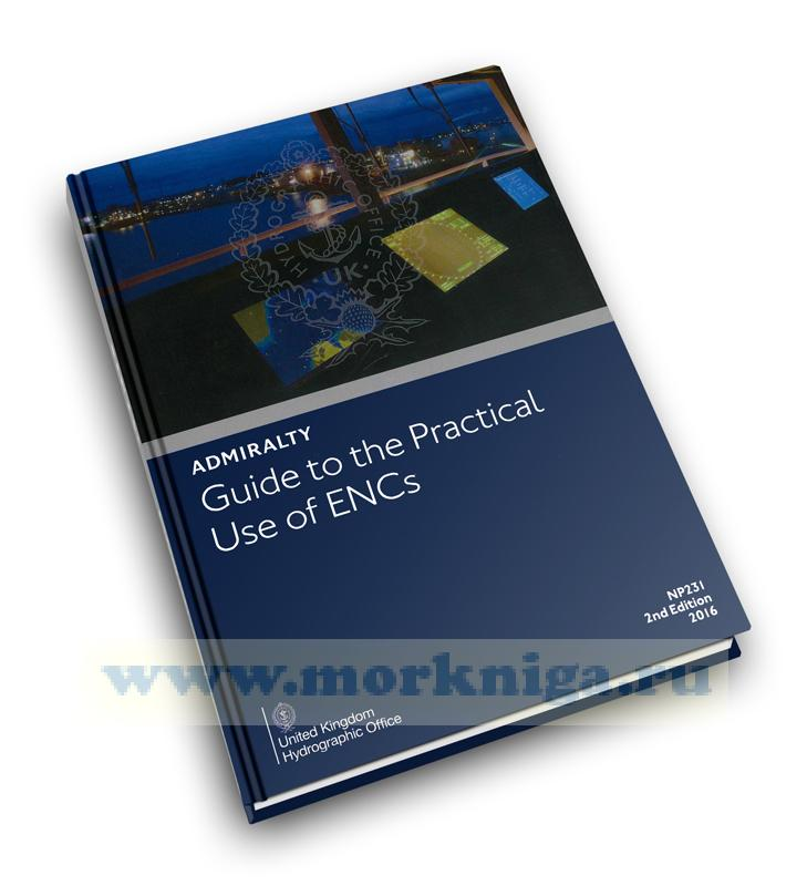 Admiralty Guide to the Practical Use of ENCs. NP231. 2nd edition