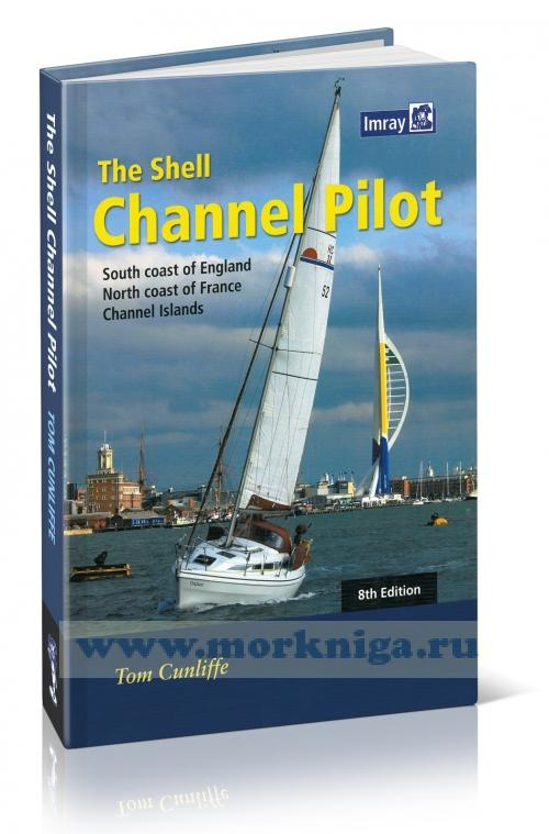 The Shell Channel Pilot. South coast of England, the North coast of France and the Channel Islands