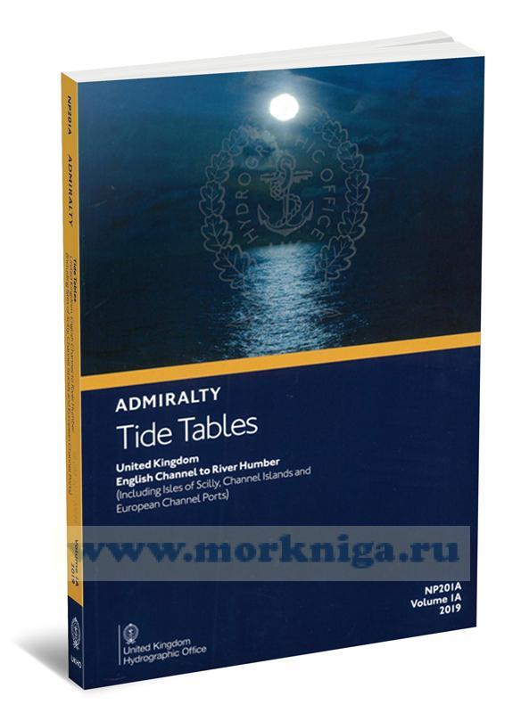 Admiralty Tide Tables. NP201A. Volume 1A. 2019. United Kingdom. English Channel to River Humber (Including Isles of Scilli, Channel Islands and European Channel Ports)