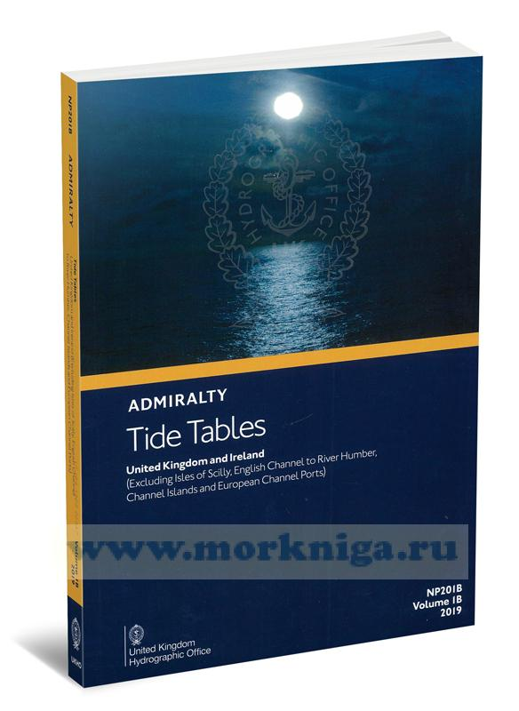 Admiralty Tide Tables. NP201B. Volume 1B. 2019. United Kingdom and Ireland (Excluding Isles of Scilli, Channel Islands and European Channel Ports)