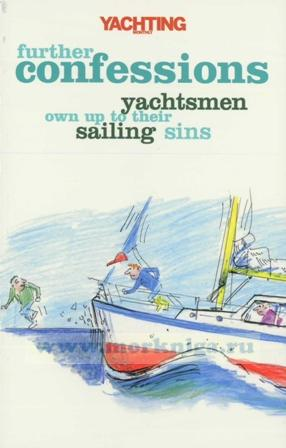 Further Confessions -Yachtsmen own up to their sailing sins