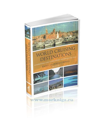 World Cruising Destinations. An inspirational guide to every cruising destination in the world/Круизы по всему миру. Вдохновляющее руководство для всех круизных направлений в мире
