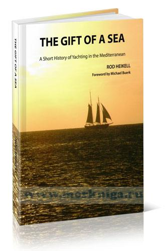 The Gift Of A Sea. A Short History of Yachting in the Mediterranean. Краткая история яхтинга в Средиземном море