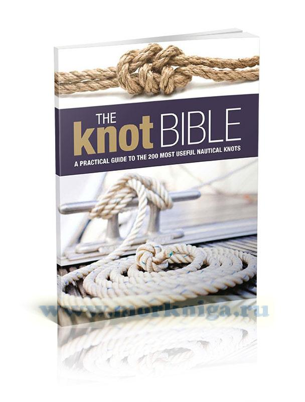 The Knot Bible: The complete guide to knots and their uses/Библия узлов: полное руководство по узлам и их использованию