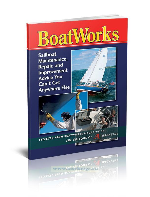 BoatWorks. Sailboat Maintenance, Repair, and Improvement Advice You Can`t Get Anywhere Else/Рекомендации по техническому обслуживанию, ремонту и усовершенствованию парусников, которые вы не сможете получить нигде