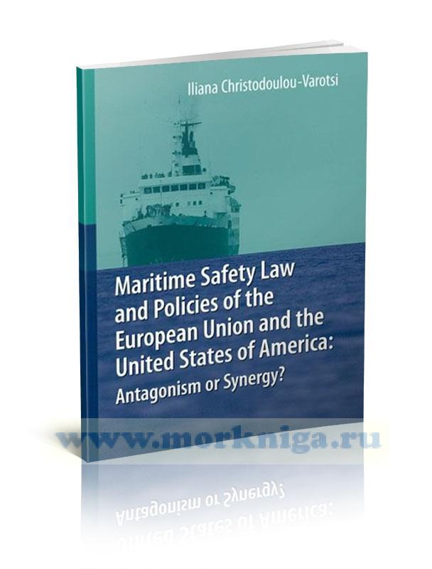 Maritime Safety Law and Policies of the European Union and the United States of America: Antagonism or Synergy?/Закон о безопасности на море и политика Европейского Союза и Соединенных Штатов Америки: антагонизм или синергия?