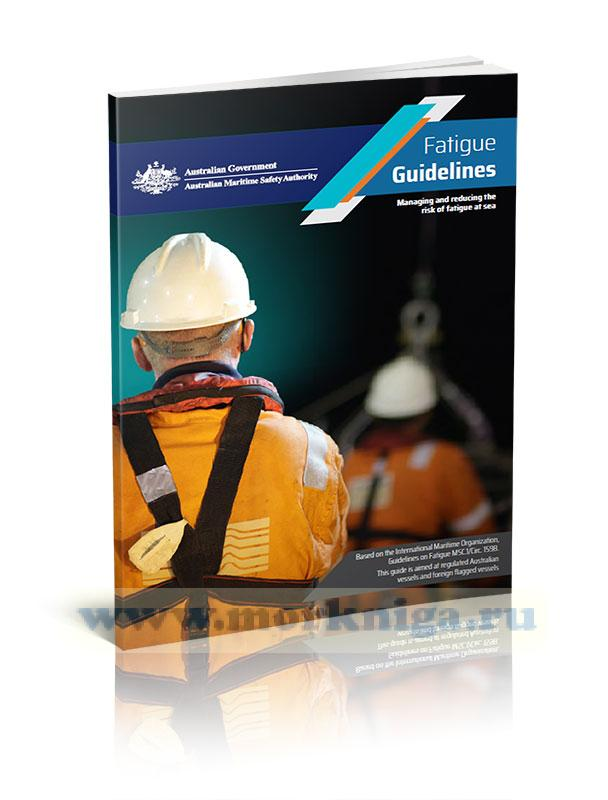 Fatigue Guidelines. Managing and reducing the risk of fatigue at sea/Руководство по усталости. Управление и снижение риска усталости в море