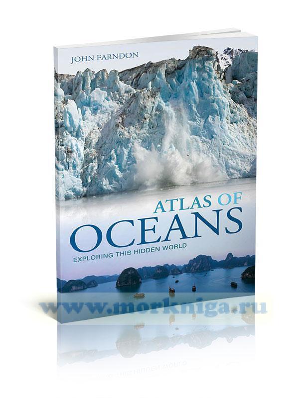Atlas of oceans. Exploring this hidden world/ Атлас океанов. Изучение этого скрытого мира