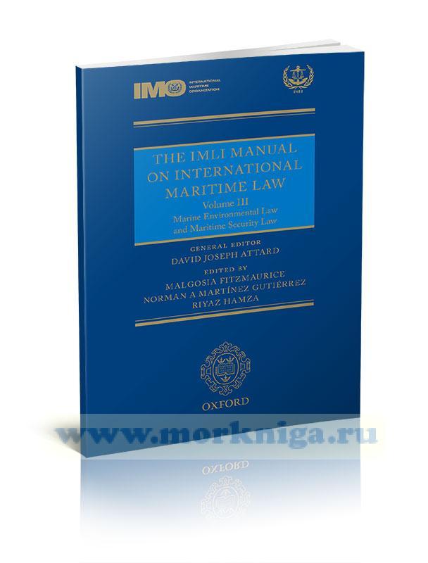 The IMLI manual on International Maritime Law. Volume III: Marine Environmental Law and Maritime Security Law/ Руководство по международному морскому праву. Том III: Право морской среды и Право морской безопасности