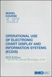 Operational use of electronic chart display and information systems (ECDIS). Model course 1.27