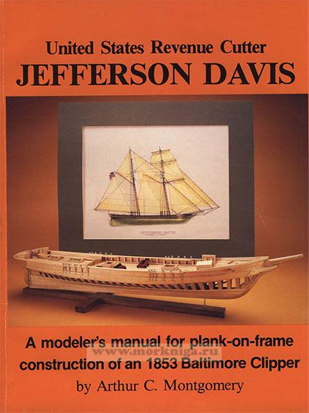 United States Revenue Cutter Jefferson Davis: A modeler's manual for plank-on-frame construction of an 1853 Baltimore Clipper